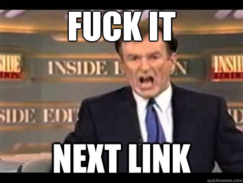 Fuck it NEXT LINK