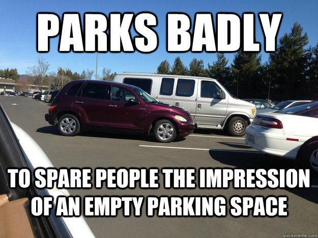 Parks Badly To spare people the impression of an empty parking space - Parks Badly To spare people the impression of an empty parking space  Misunderstood scumbag driver