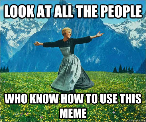 Look at all the people who know how to use this meme