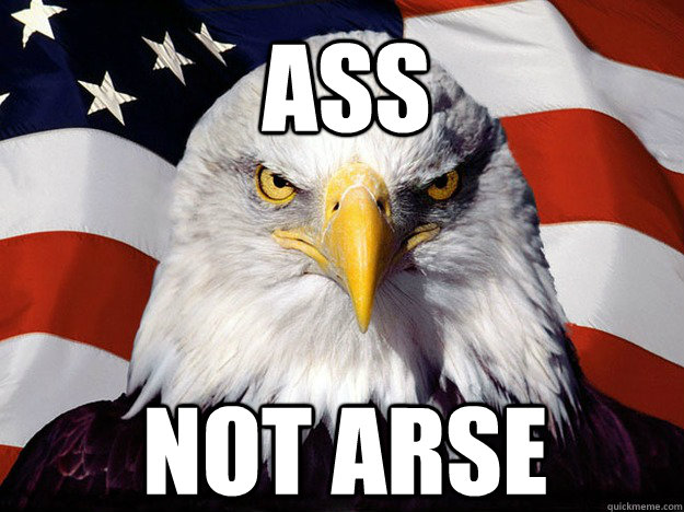 Ass not arse - Ass not arse  Patriotic Eagle