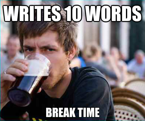 Writes 10 words break time - Writes 10 words break time  Lazy College Senior