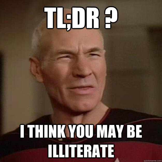 tl;dr ? I think you may be illiterate
