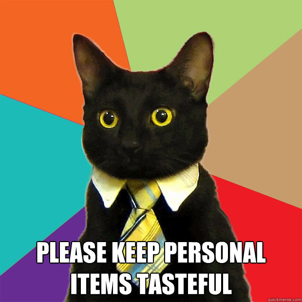 Please keep personal items tasteful -  Please keep personal items tasteful  Business Cat