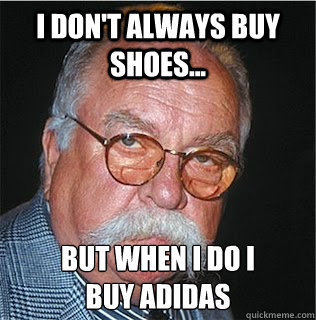 i don't always buy shoes... but when I do I buy adidas