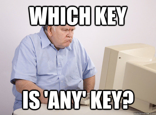 Which key is 'any' key? - Which key is 'any' key?  Misc