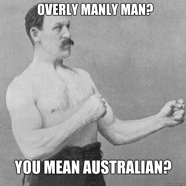 Overly Manly Man? You mean Australian? - Overly Manly Man? You mean Australian?  Misc