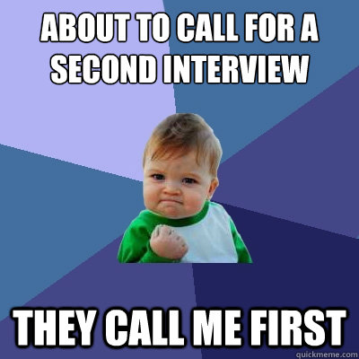 About to call for a second interview They call me first - About to call for a second interview They call me first  Success Kid