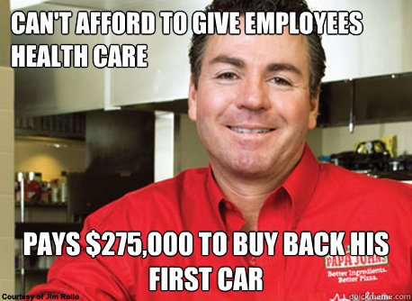 CAN'T AFFORD TO GIVE EMPLOYEES HEALTH CARE PAYS $275,000 TO BUY BACK HIS FIRST CAR - CAN'T AFFORD TO GIVE EMPLOYEES HEALTH CARE PAYS $275,000 TO BUY BACK HIS FIRST CAR  Scumbag John Schnatter