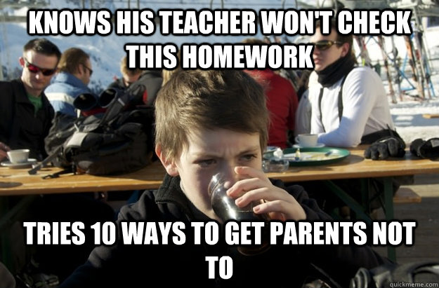 knows his teacher won't check this homework tries 10 ways to get parents not to - knows his teacher won't check this homework tries 10 ways to get parents not to  Lazy Elementary School Kid