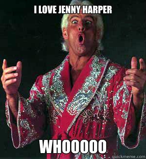 I LOVE JENNY HARPER WHOOOOO  Ric Flair WOOOO