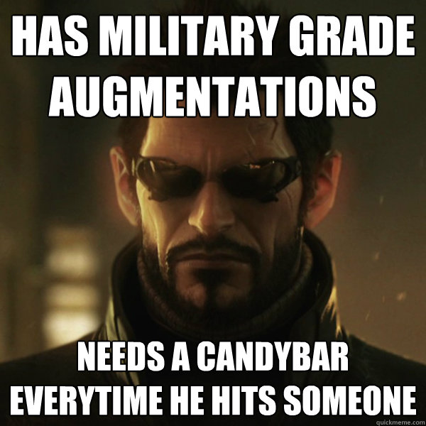 Has military grade augmentations Needs a candybar everytime he hits someone