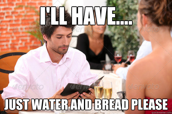 I'll have.... Just water and bread please - I'll have.... Just water and bread please  Misc