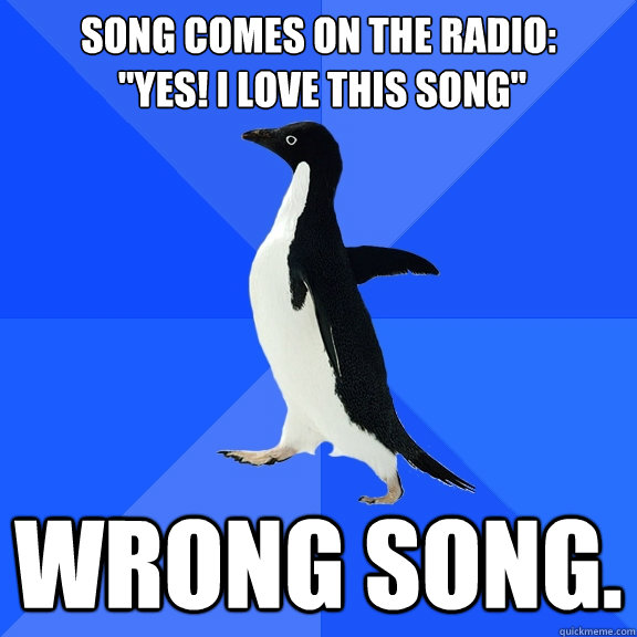 Song comes on the radio: