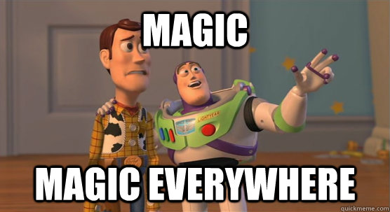 Magic. Magic everywhere.