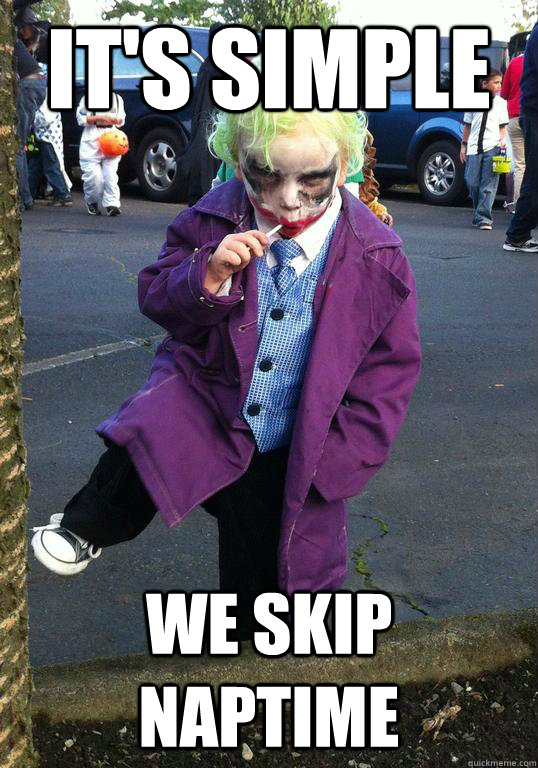 it's simple We skip naptime - it's simple We skip naptime  Joker kid