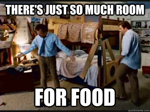 There's just so much room for food - There's just so much room for food  step brothers
