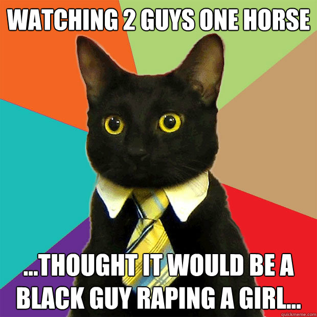 Watching 2 Guys One Horse Thought It Would Be A Black Guy Raping Girl