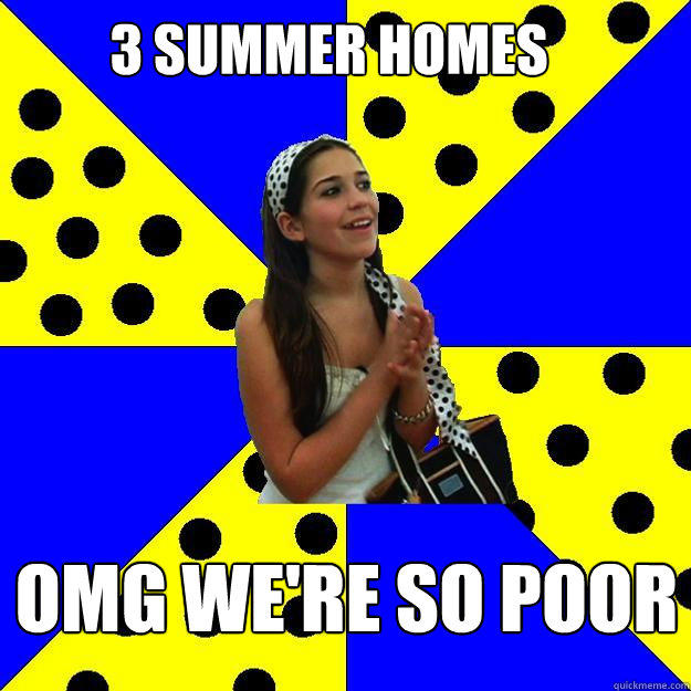 3 summer homes Omg we're so poor - 3 summer homes Omg we're so poor  Sheltered Suburban Kid