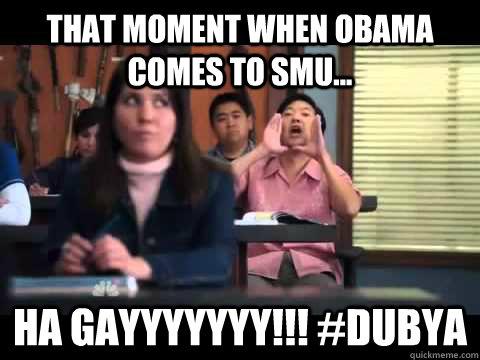 That Moment When Obama Comes To Smu Ha Gayyyyyyy Dubya Ha