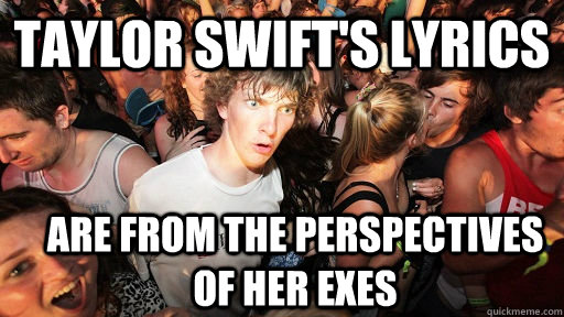 Taylor Swift's lyrics are from the perspectives of her exes - Taylor Swift's lyrics are from the perspectives of her exes  Sudden Clarity Clarence