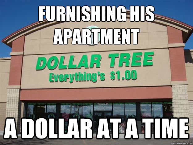 furnishing his  apartment a dollar at a time