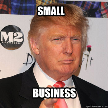 SMALL BUSINESS - SMALL BUSINESS  Donald Trump
