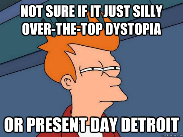 Not sure if it just silly over-the-top dystopia Or Present Day Detroit - Not sure if it just silly over-the-top dystopia Or Present Day Detroit  Futurama Fry