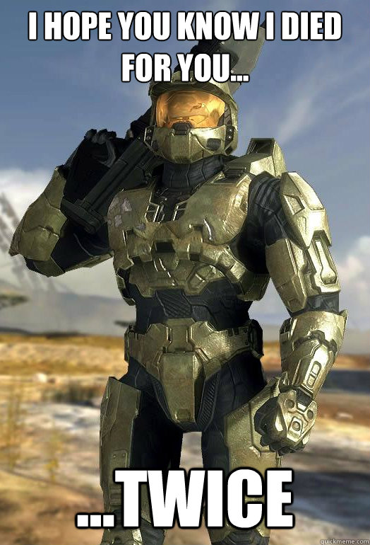 I hope you know I died for you... ...TWICE - I hope you know I died for you... ...TWICE  Halo Logic