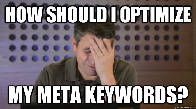 how should I optimize my meta keywords? - how should I optimize my meta keywords?  Facepalm Matt Cutts