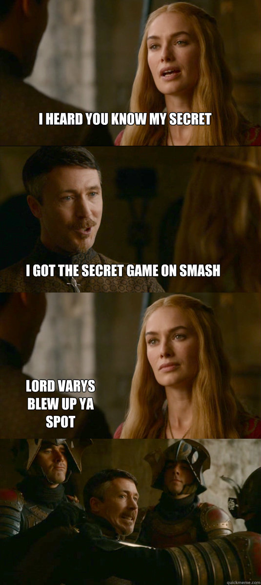 I heard you know my secret I got the secret game on smash Lord varys blew up ya spot - I heard you know my secret I got the secret game on smash Lord varys blew up ya spot  Smart ass Littlefinger