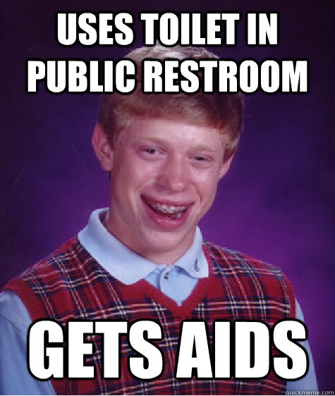 Uses toilet in Public restroom gets aids - Uses toilet in Public restroom gets aids  Bad Luck Brian