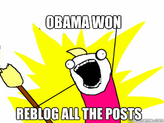 obama won reblog all the posts - obama won reblog all the posts  All The Things