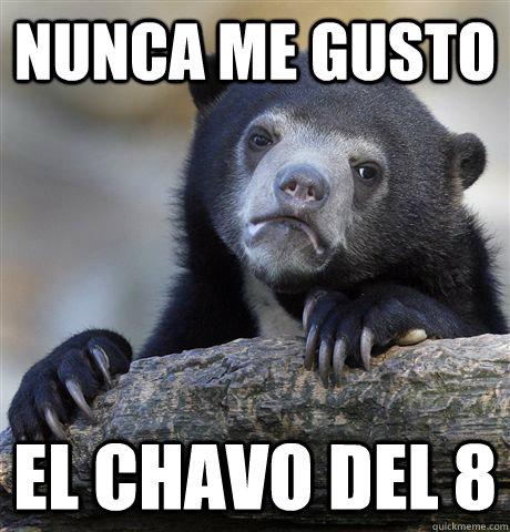 Nunca me gusto  el chavo del 8 - Nunca me gusto  el chavo del 8  Confession Bear