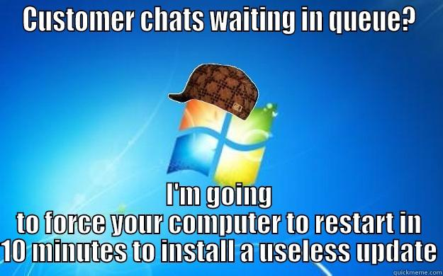 CUSTOMER CHATS WAITING IN QUEUE? I'M GOING TO FORCE YOUR COMPUTER TO RESTART IN 10 MINUTES TO INSTALL A USELESS UPDATE Scumbag windows