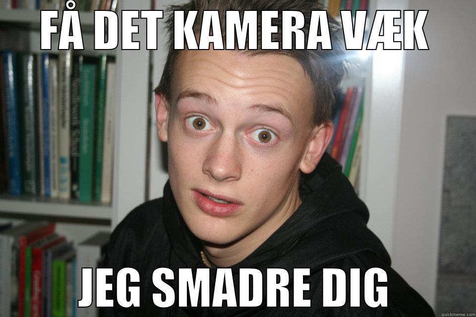 FÅ DET KAMERA VÆK JEG SMADRE DIG Misc