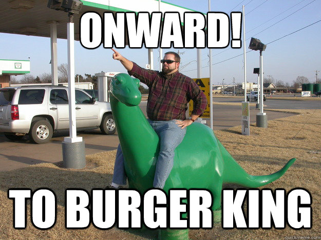 Onward! To burger king