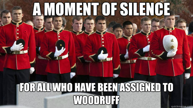 A moment of silence for all who have been assigned to Woodruff