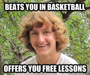 Beats you in Basketball Offers you free lessons
