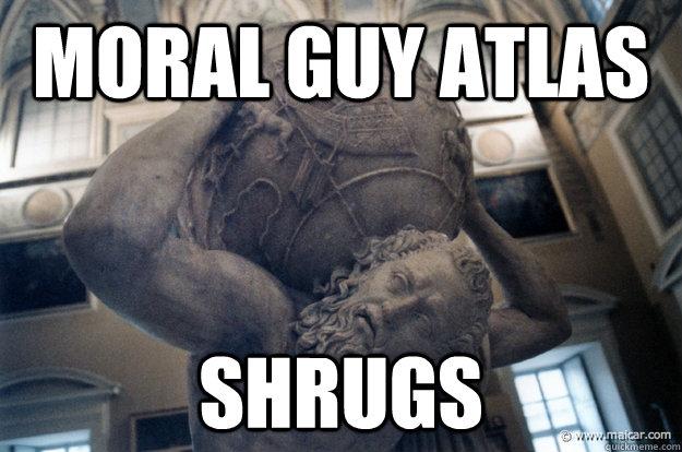 Moral guy atlas shrugs