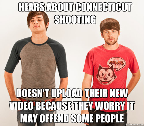 Hears about Connecticut shooting Doesn't upload their new video because they worry it may offend some people - Hears about Connecticut shooting Doesn't upload their new video because they worry it may offend some people  Misc