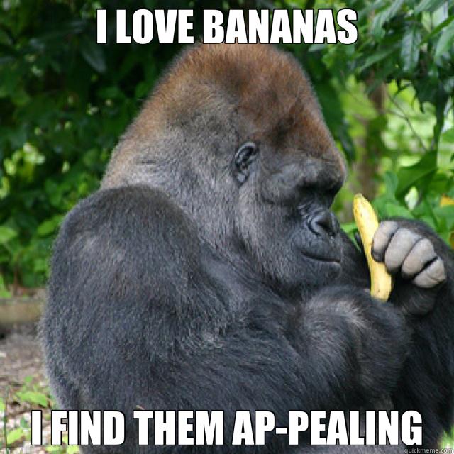 I LOVE BANANAS I FIND THEM AP-PEALING  Gorilla