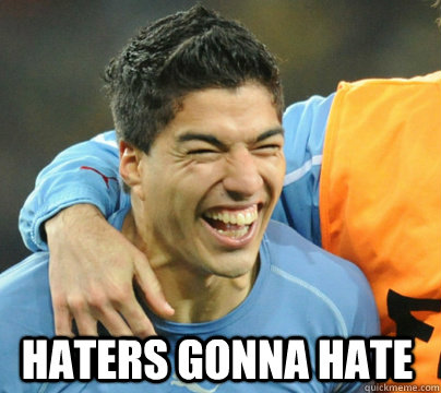 Haters Gonna hate - Haters Gonna hate  Suarez