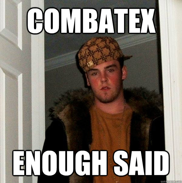 Combatex enough said - Combatex enough said  Scumbag Steve