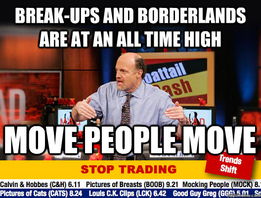 Break-ups and borderlands are at an all time high move people move