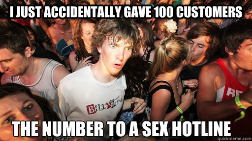 I just accidentally gave 100 customers the number to a sex hotline - I just accidentally gave 100 customers the number to a sex hotline  Sudden Clarity Clarence