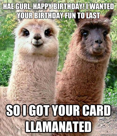 Hae Gurl Happy Birthday I Wanted Your Birthday Fun To Last So I