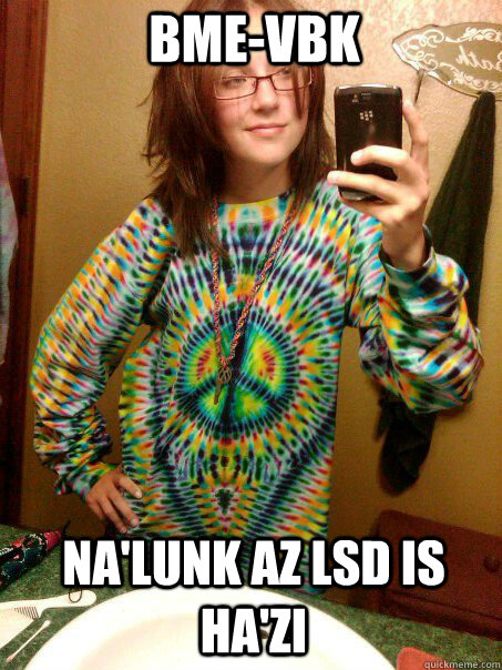 BME-VBK NA'LUNK AZ LSD IS HA'ZI  Trendy Hippy Girl