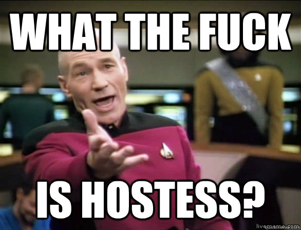 What the fuck is hostess? - What the fuck is hostess?  Annoyed Picard HD