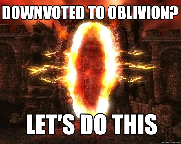 LET'S DO THIS Downvoted to oblivion? - LET'S DO THIS Downvoted to oblivion?  Downvoted to oblivion