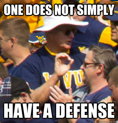 One does not simply Have a defense - One does not simply Have a defense  WVU One Does Not Simply